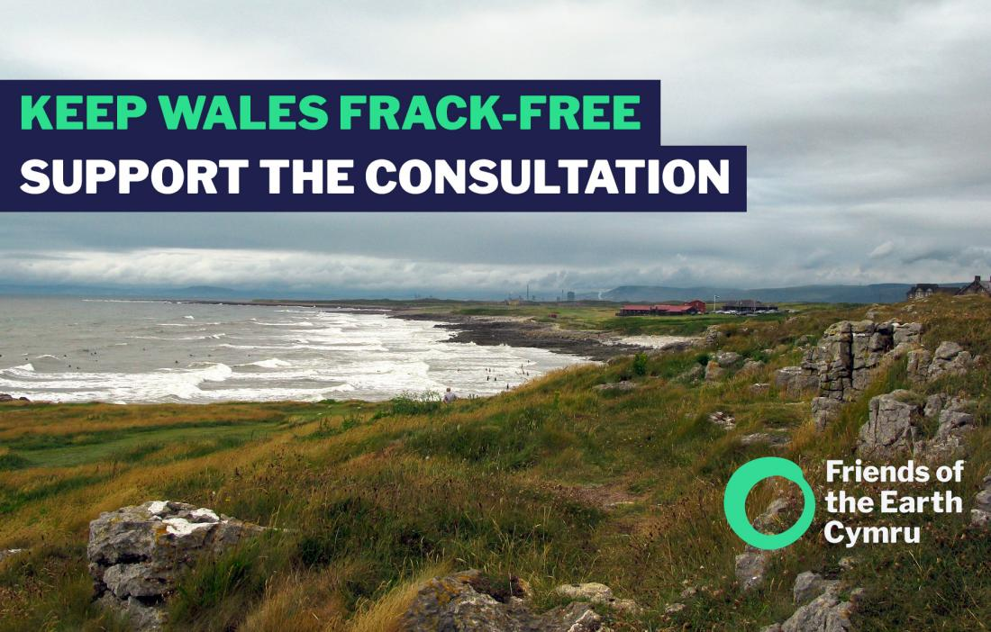Keep Wales Frack Free. Support the Consultation.